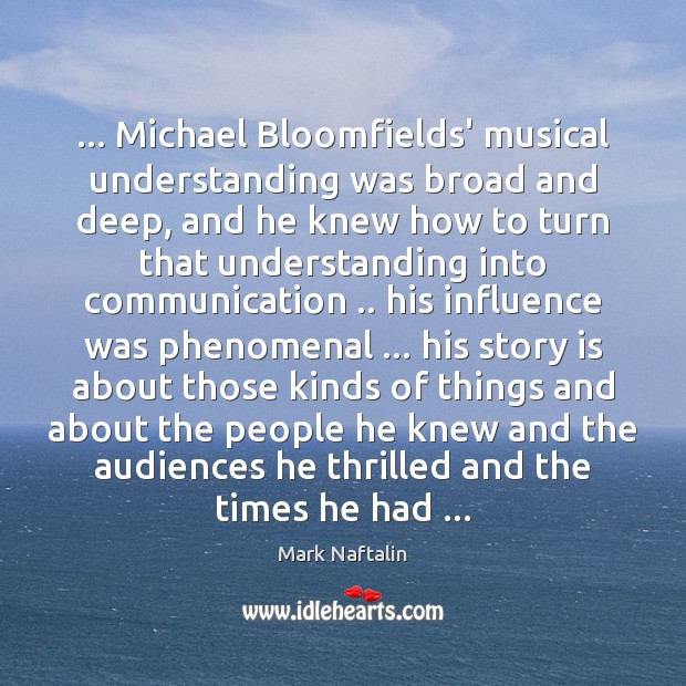 … Michael Bloomfields' musical understanding was broad and deep, and he knew how Image