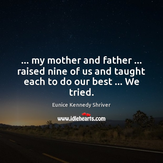 … my mother and father … raised nine of us and taught each to Image