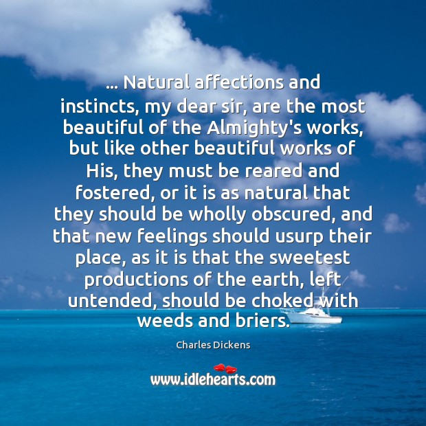 Image, … Natural affections and instincts, my dear sir, are the most beautiful of
