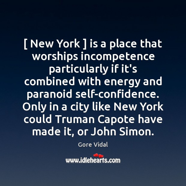[ New York ] is a place that worships incompetence particularly if it's combined Gore Vidal Picture Quote
