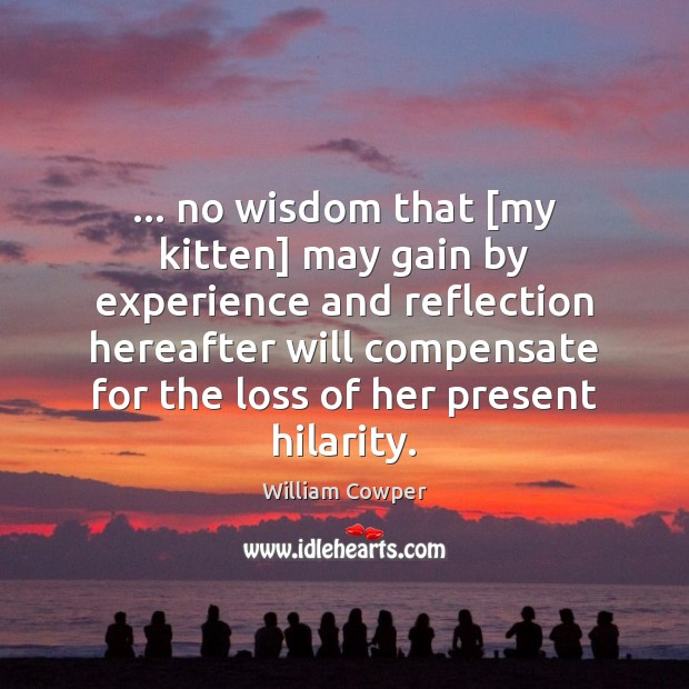 … no wisdom that [my kitten] may gain by experience and reflection hereafter Image