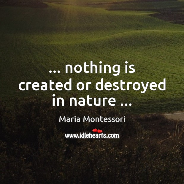 … nothing is created or destroyed in nature … Image