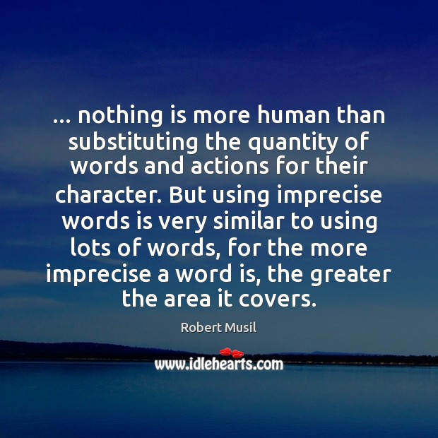 Image, … nothing is more human than substituting the quantity of words and actions