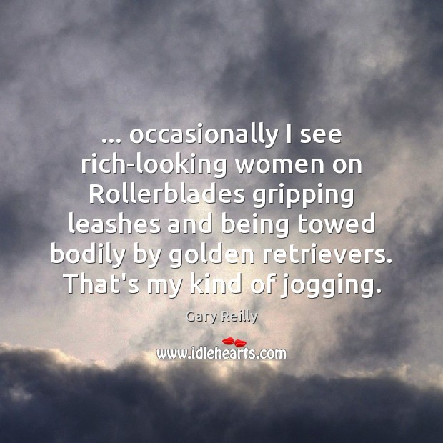 … occasionally I see rich-looking women on Rollerblades gripping leashes and being towed Image
