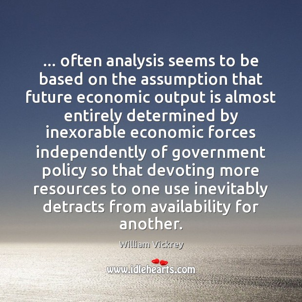 Image, … often analysis seems to be based on the assumption that future economic