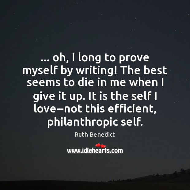 … oh, I long to prove myself by writing! The best seems to Ruth Benedict Picture Quote