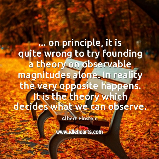 … on principle, it is quite wrong to try founding a theory on Image