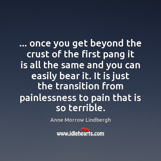 … once you get beyond the crust of the first pang it is Anne Morrow Lindbergh Picture Quote