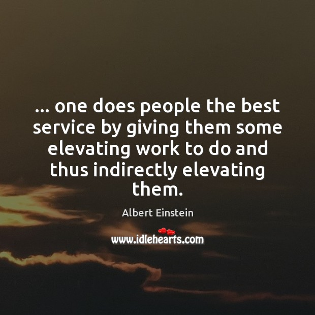 Image, … one does people the best service by giving them some elevating work