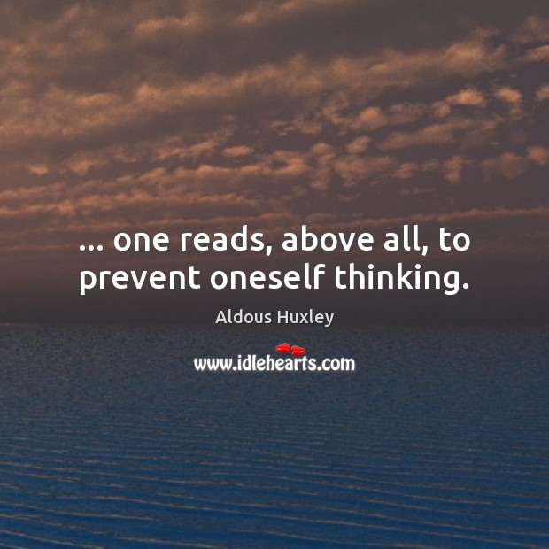 … one reads, above all, to prevent oneself thinking. Image