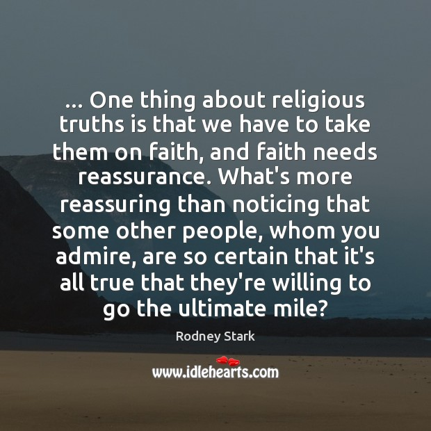 … One thing about religious truths is that we have to take them Rodney Stark Picture Quote