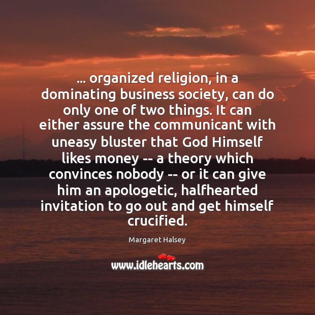 … organized religion, in a dominating business society, can do only one of Margaret Halsey Picture Quote