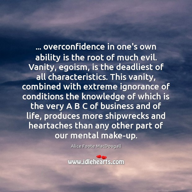 Image, … overconfidence in one's own ability is the root of much evil. Vanity,