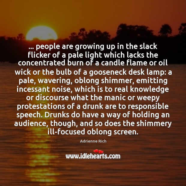 … people are growing up in the slack flicker of a pale light Adrienne Rich Picture Quote