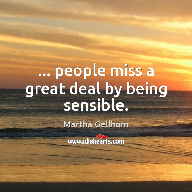 Image, … people miss a great deal by being sensible.