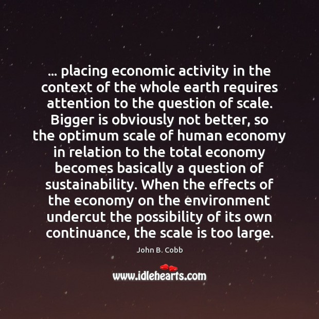 … placing economic activity in the context of the whole earth requires attention Economy Quotes Image