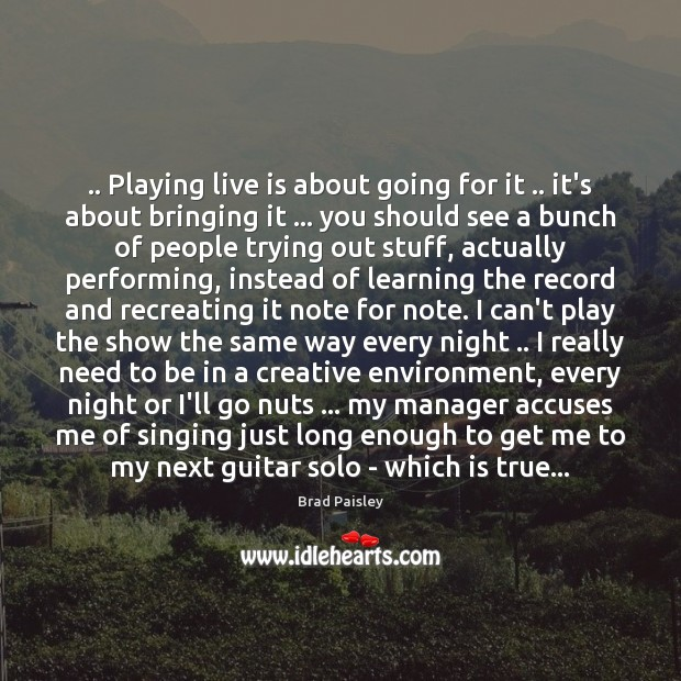 .. Playing live is about going for it .. it's about bringing it … you Image