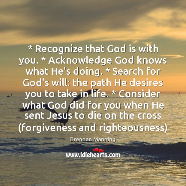 Recognize That God Is With You Acknowledge God Knows What Hes