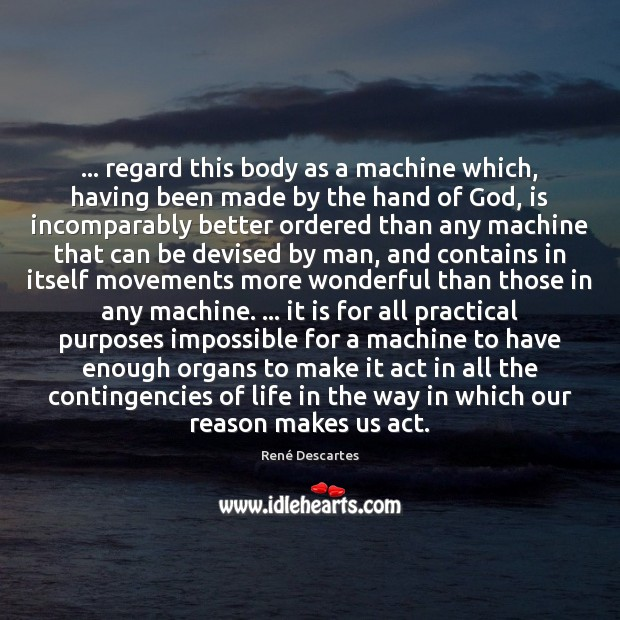 … regard this body as a machine which, having been made by the René Descartes Picture Quote