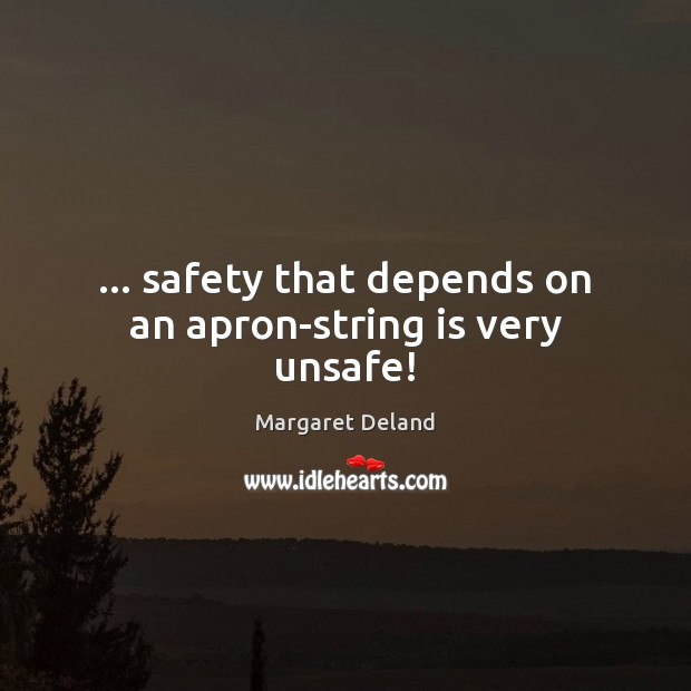 … safety that depends on an apron-string is very unsafe! Image
