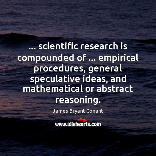 Image, … scientific research is compounded of … empirical procedures, general speculative ideas, and mathematical