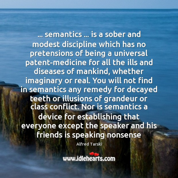 Image, … semantics … is a sober and modest discipline which has no pretensions of