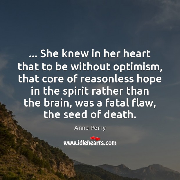 Image, … She knew in her heart that to be without optimism, that core