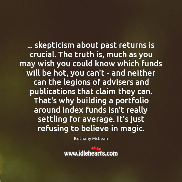 Image, … skepticism about past returns is crucial. The truth is, much as you