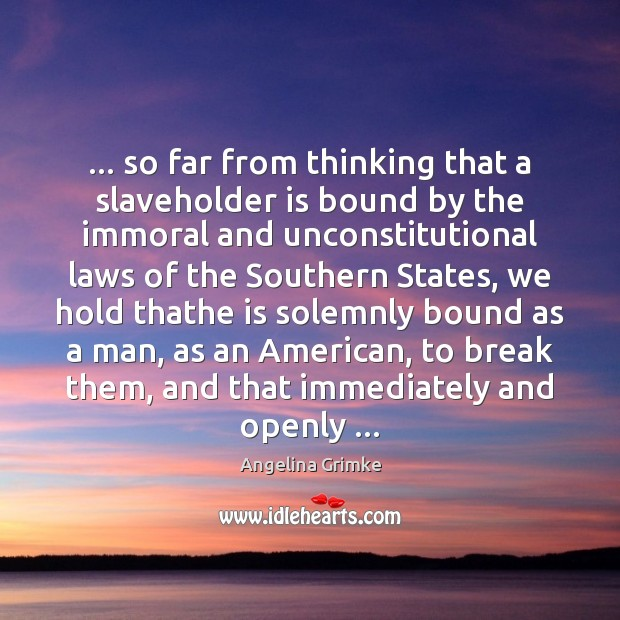 Image, … so far from thinking that a slaveholder is bound by the immoral
