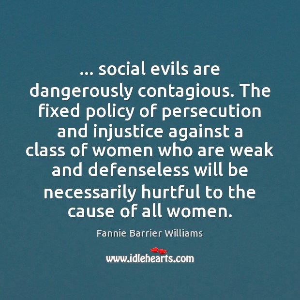 Image, … social evils are dangerously contagious. The fixed policy of persecution and injustice