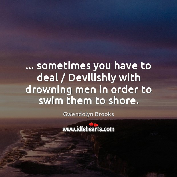 … sometimes you have to deal / Devilishly with drowning men in order to Image