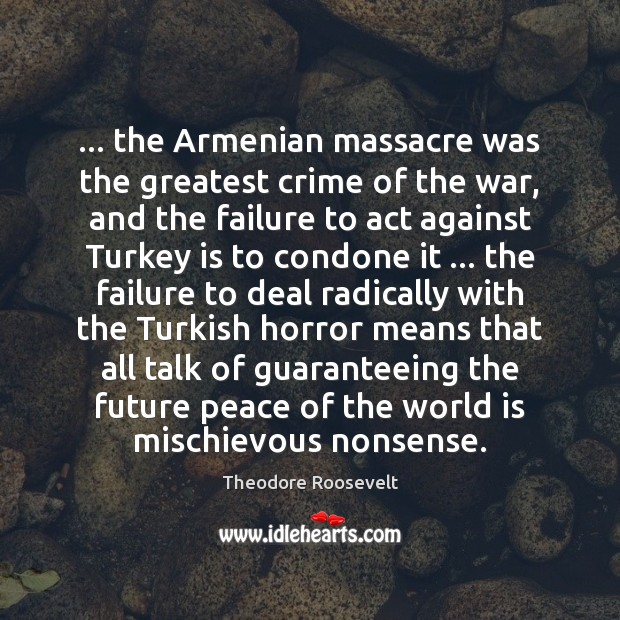 Image, … the Armenian massacre was the greatest crime of the war, and the