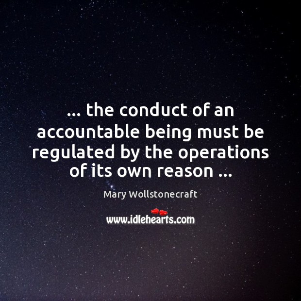… the conduct of an accountable being must be regulated by the operations Image