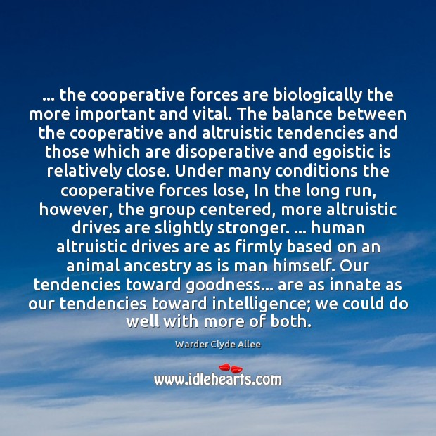 … the cooperative forces are biologically the more important and vital. The balance Image