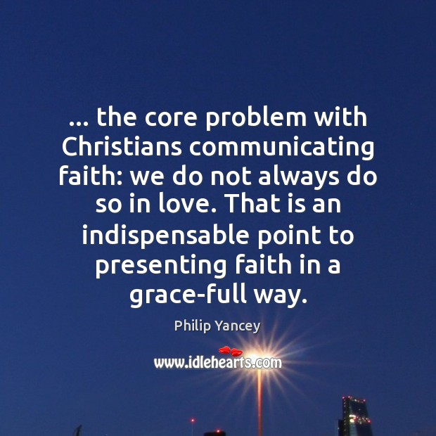 … the core problem with Christians communicating faith: we do not always do Image