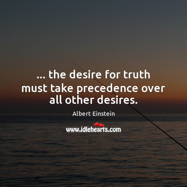 Image, … the desire for truth must take precedence over all other desires.