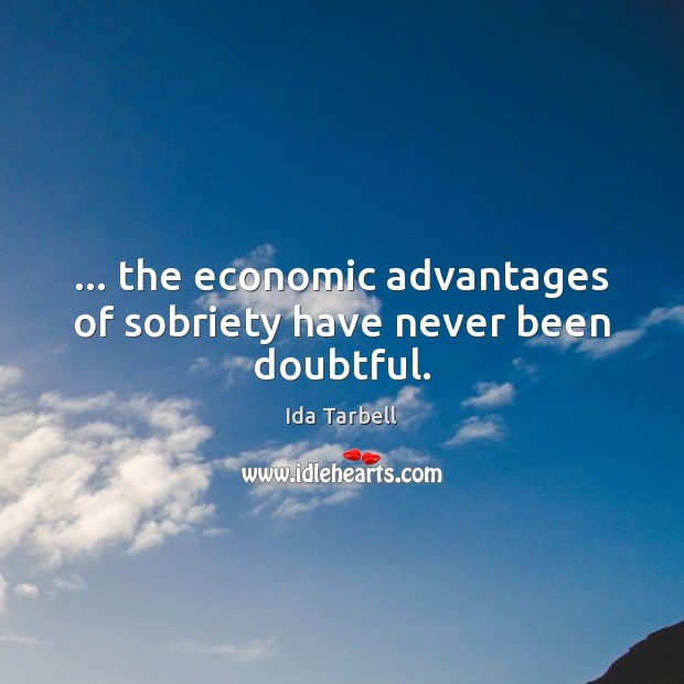 Image, … the economic advantages of sobriety have never been doubtful.