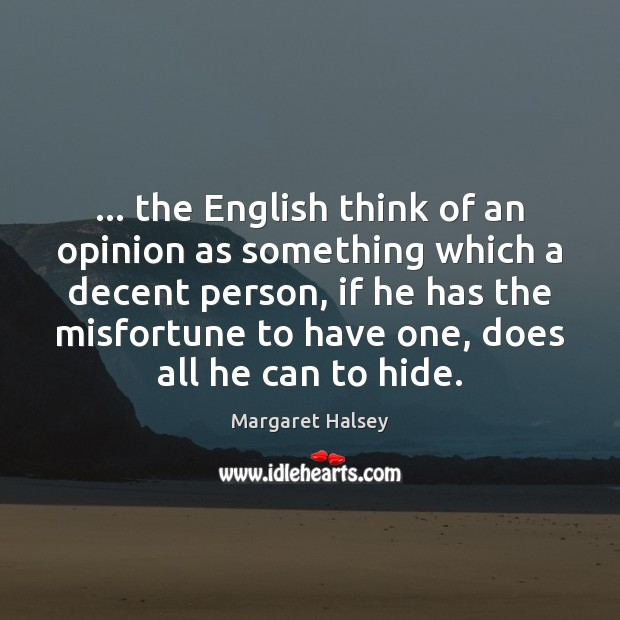 … the English think of an opinion as something which a decent person, Margaret Halsey Picture Quote