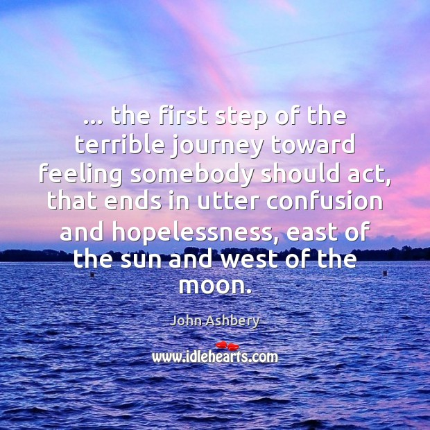 … the first step of the terrible journey toward feeling somebody should act, Image