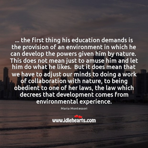 … the first thing his education demands is the provision of an environment Image