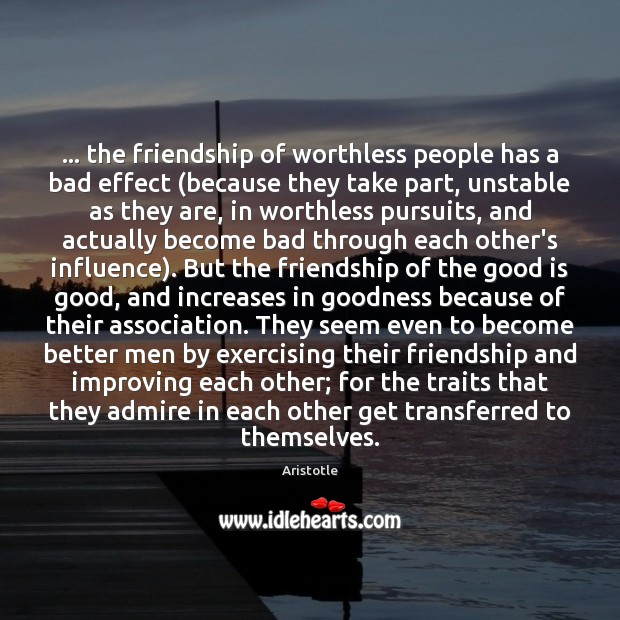 Image, … the friendship of worthless people has a bad effect (because they take