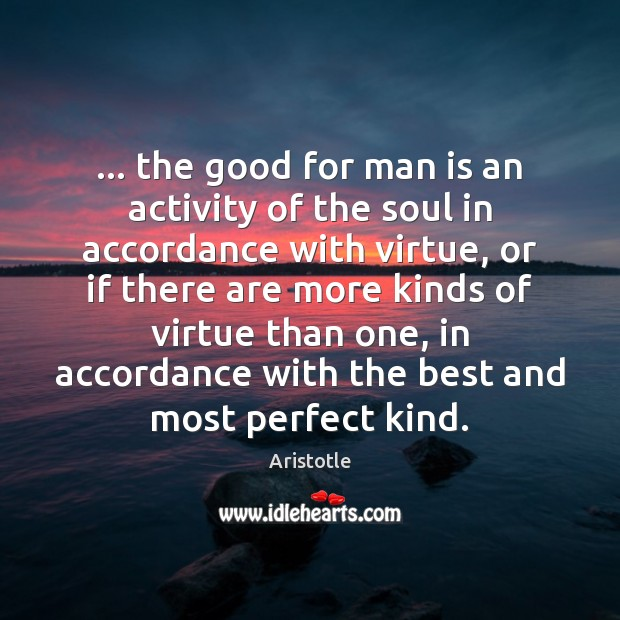 Image, … the good for man is an activity of the soul in accordance