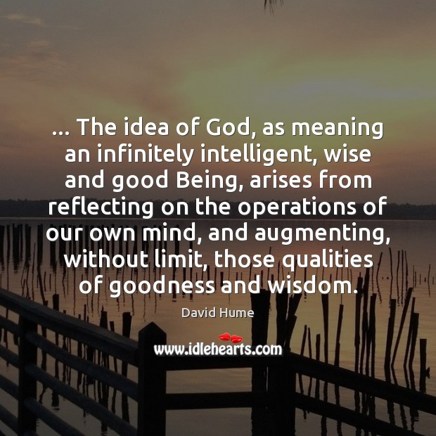 Image, … The idea of God, as meaning an infinitely intelligent, wise and good