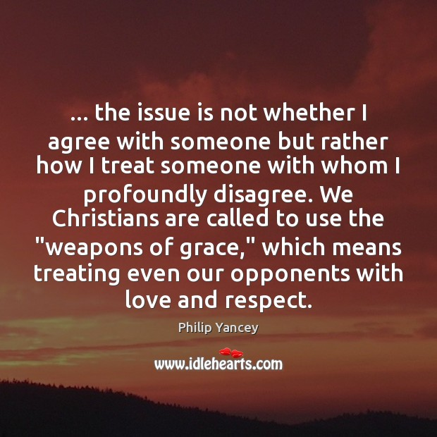 … the issue is not whether I agree with someone but rather how Agree Quotes Image