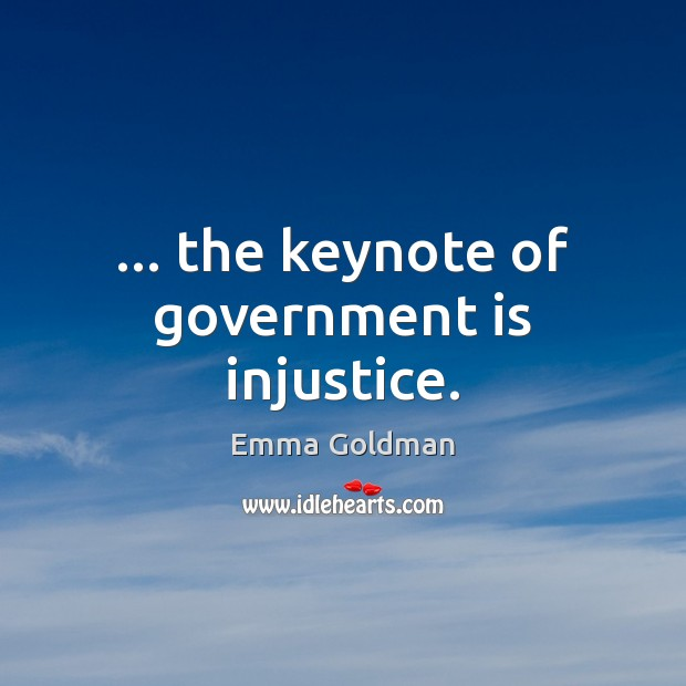… the keynote of government is injustice. Emma Goldman Picture Quote