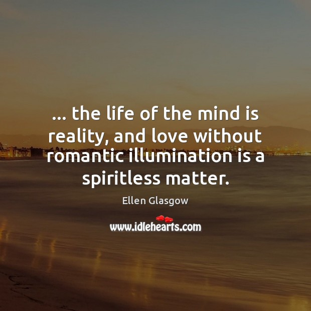 Image, … the life of the mind is reality, and love without romantic illumination