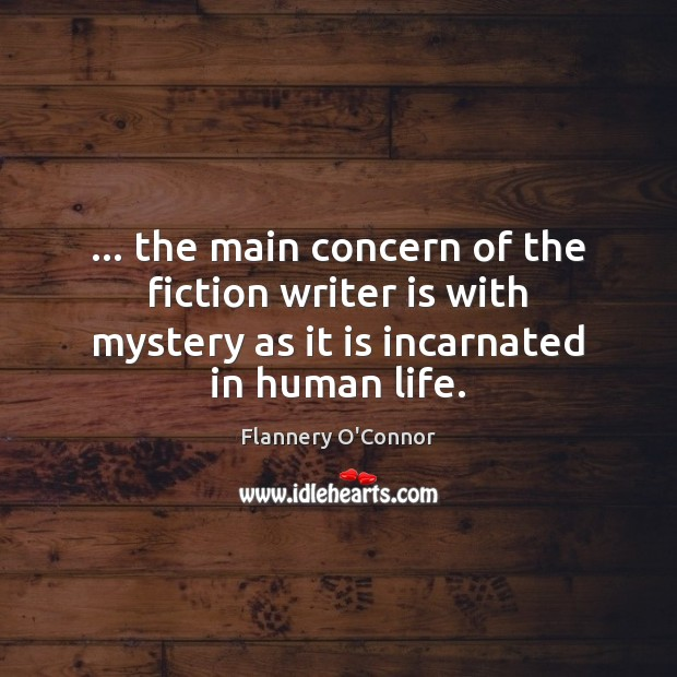 Image, … the main concern of the fiction writer is with mystery as it