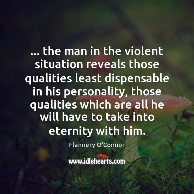 Image, … the man in the violent situation reveals those qualities least dispensable in