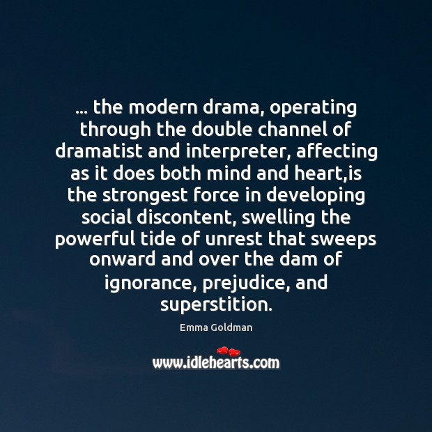 Image, … the modern drama, operating through the double channel of dramatist and interpreter,