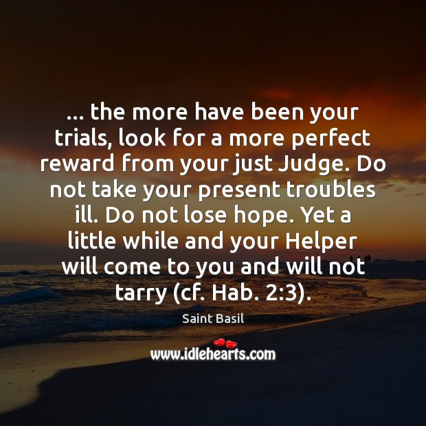 Image, … the more have been your trials, look for a more perfect reward